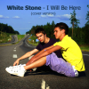 White Stone  - I Will Be Here