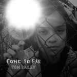 Tom Bailey - Tom Bailey - Come So Far